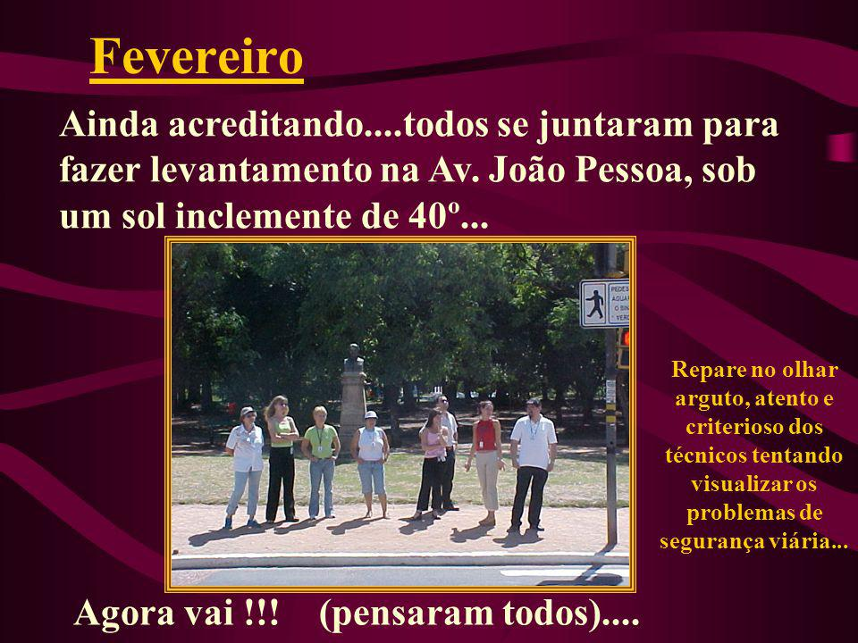 Fevereiro Ainda acreditando....todos se juntaram para fazer levantamento na Av. João Pessoa, sob um sol inclemente de 40º...