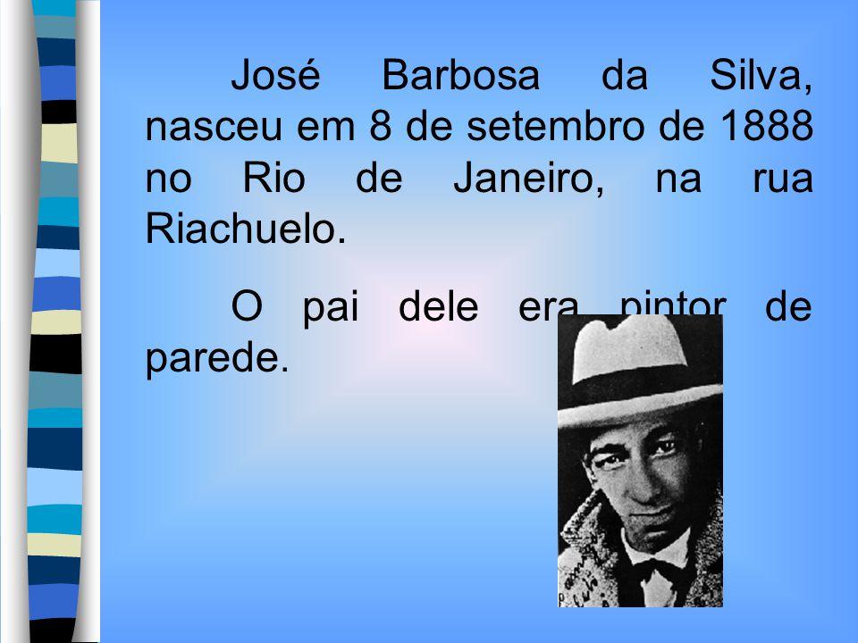 José Barbosa da Silva, nasceu em 8 de setembro de 1888 no Rio de Janeiro, na rua Riachuelo.