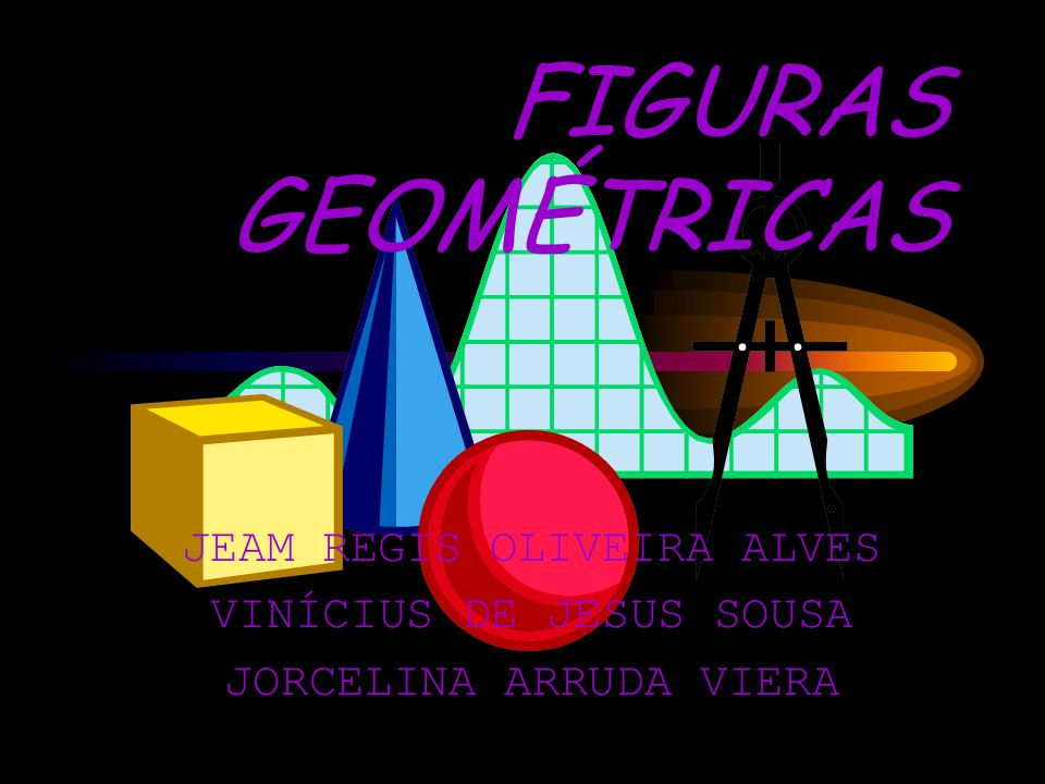 FIGURAS GEOMÉTRICAS JEAM REGIS OLIVEIRA ALVES VINÍCIUS DE JESUS SOUSA