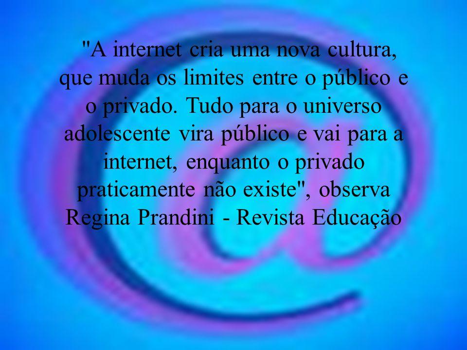 A internet cria uma nova cultura, que muda os limites entre o público e o privado.