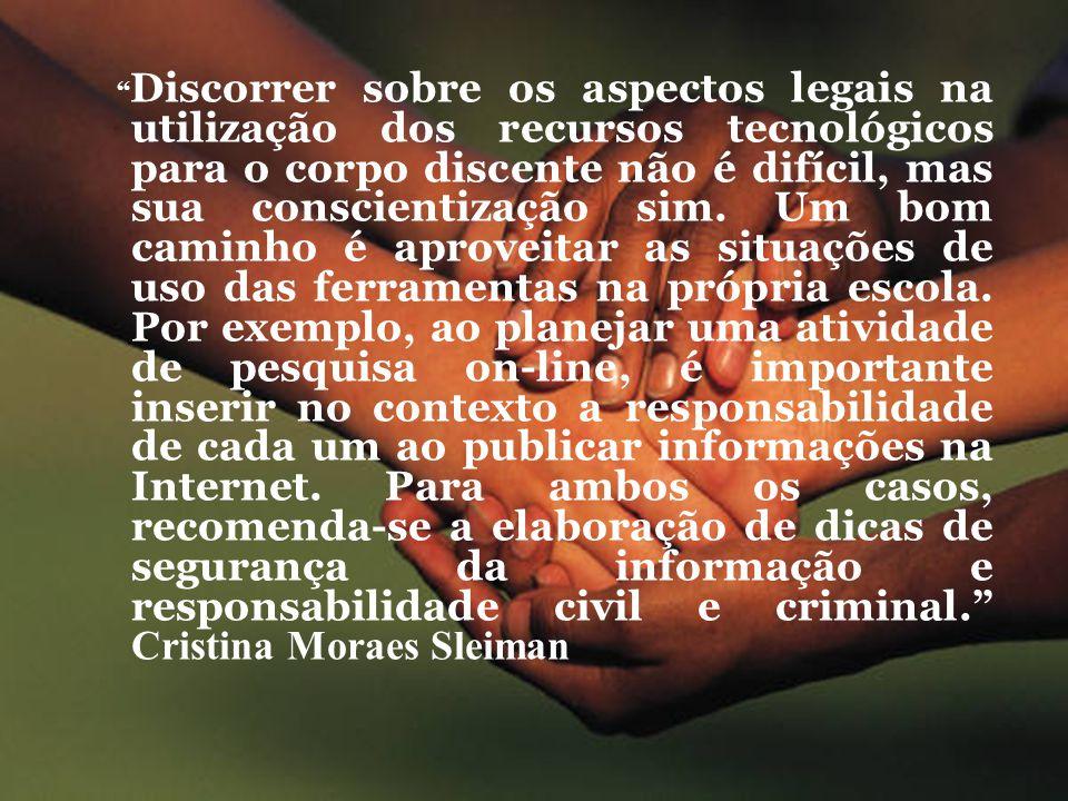 Discorrer sobre os aspectos legais na utilização dos recursos tecnológicos para o corpo discente não é difícil, mas sua conscientização sim.