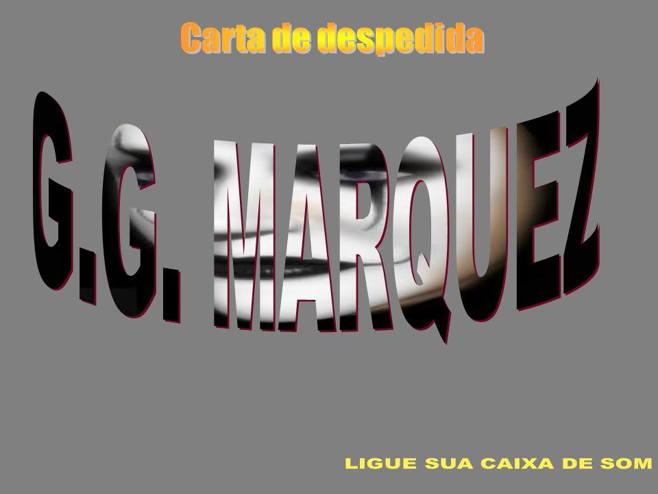Carta de despedida G.G. MARQUEZ LIGUE SUA CAIXA DE SOM