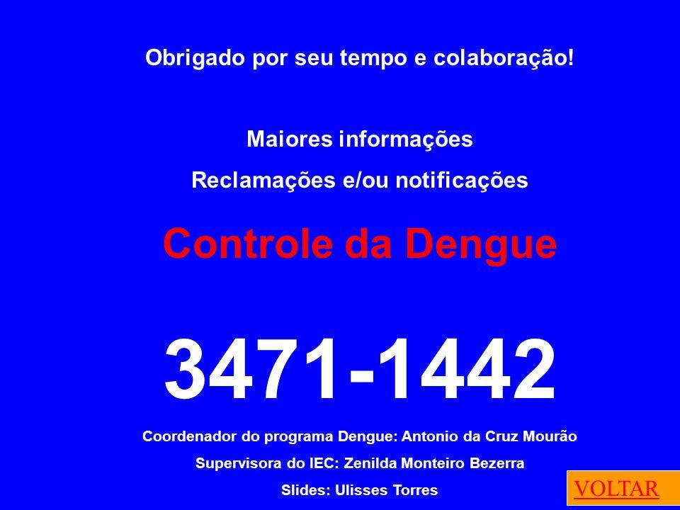 3471-1442 Controle da Dengue Obrigado por seu tempo e colaboração!
