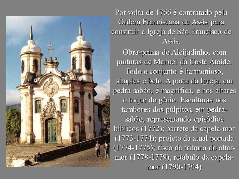 Por volta de 1766 é contratado pela Ordem Franciscana de Assis para construir a Igreja de São Francisco de Assis,