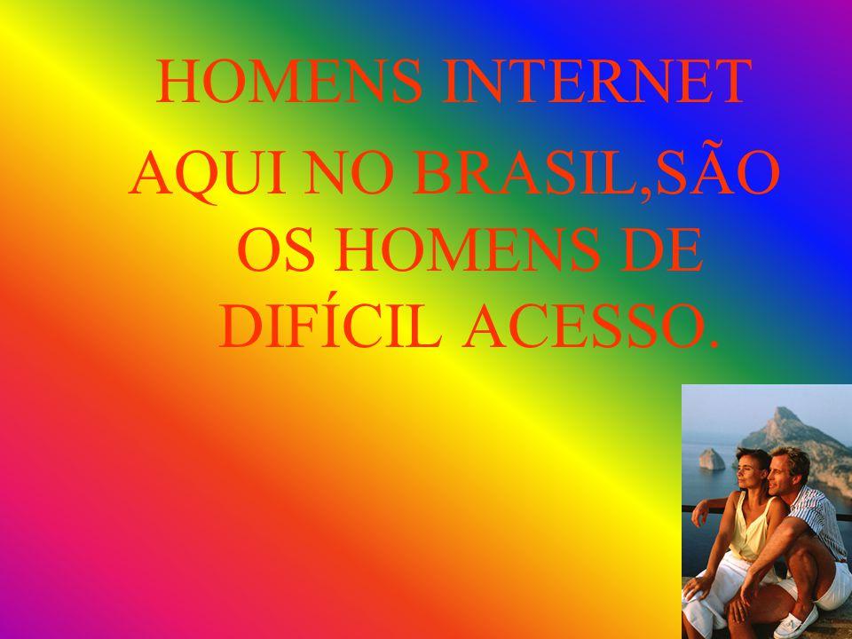 AQUI NO BRASIL,SÃO OS HOMENS DE DIFÍCIL ACESSO.
