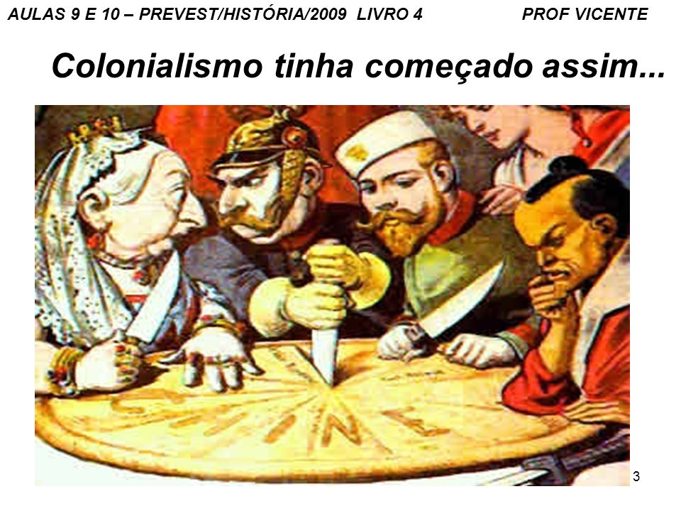 Colonialismo tinha começado assim...