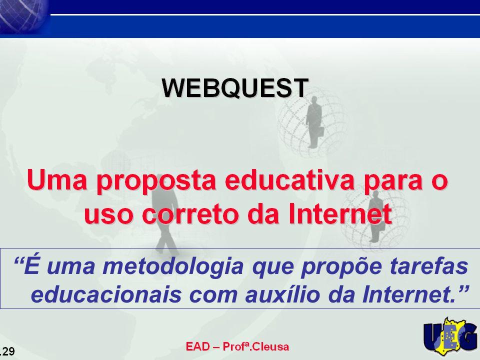 É uma metodologia que propõe tarefas educacionais com auxílio da Internet.