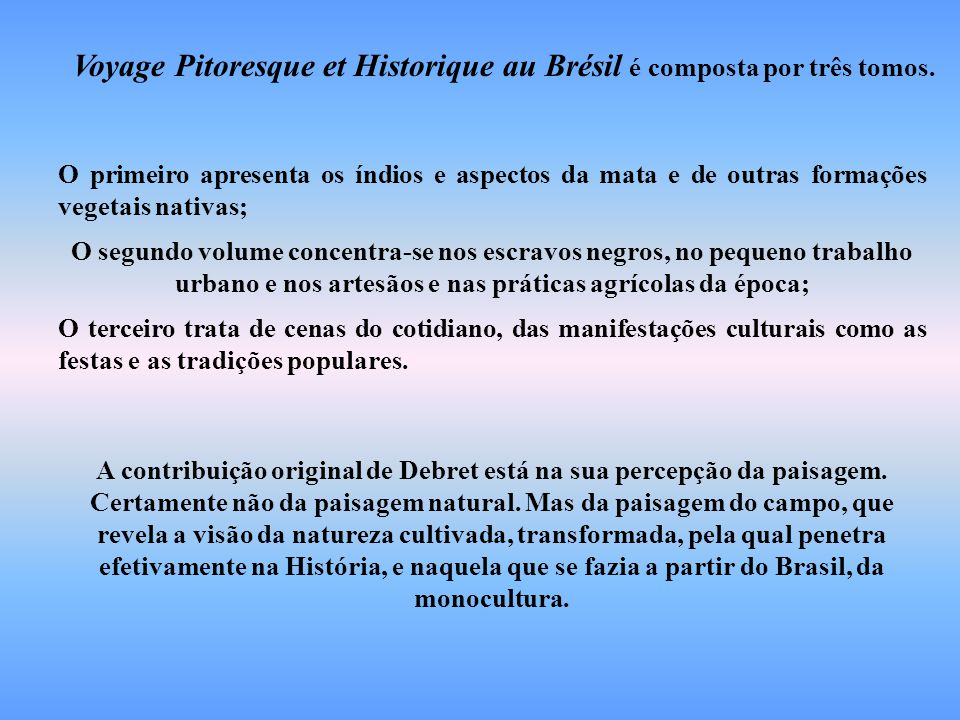 Voyage Pitoresque et Historique au Brésil é composta por três tomos.