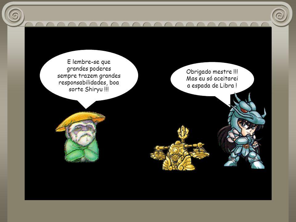 Obrigado mestre !!! Mas eu só aceitarei a espada de Libra !