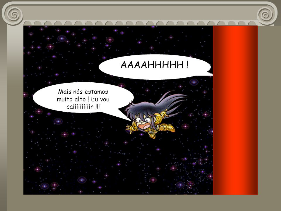 AAAAHHHHH ! Shiryu pege a minha armadura e salve-se!