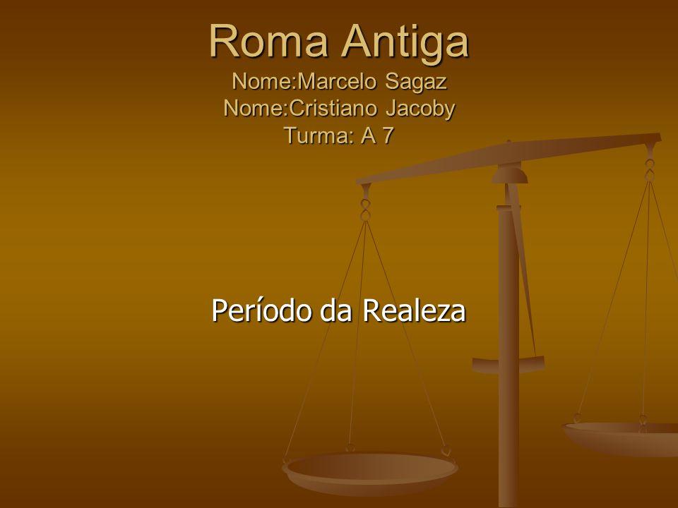 Roma Antiga Nome:Marcelo Sagaz Nome:Cristiano Jacoby Turma: A 7