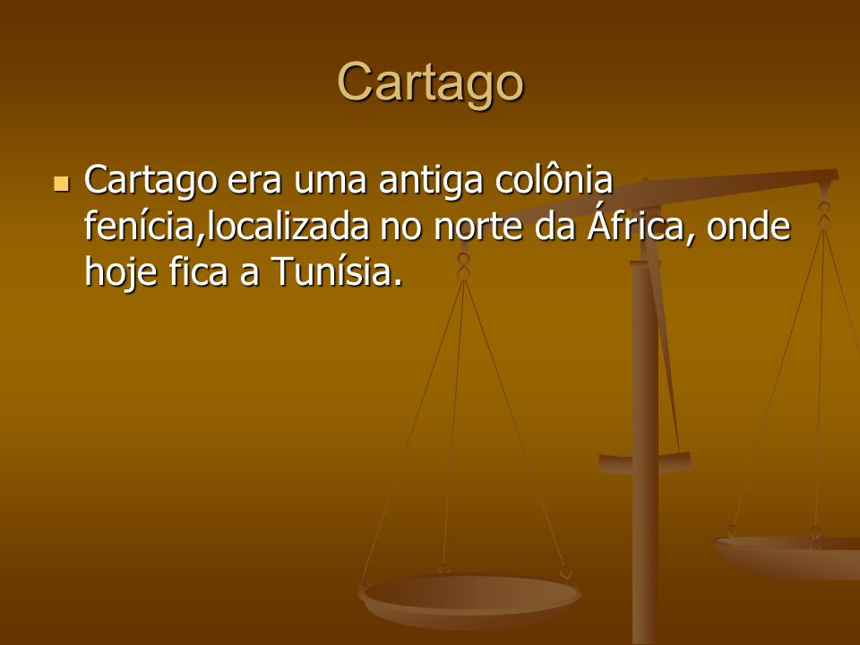Cartago Cartago era uma antiga colônia fenícia,localizada no norte da África, onde hoje fica a Tunísia.