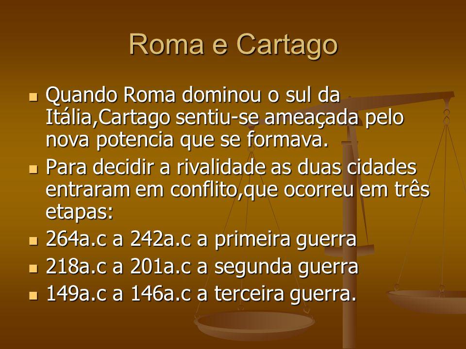 Roma e Cartago Quando Roma dominou o sul da Itália,Cartago sentiu-se ameaçada pelo nova potencia que se formava.