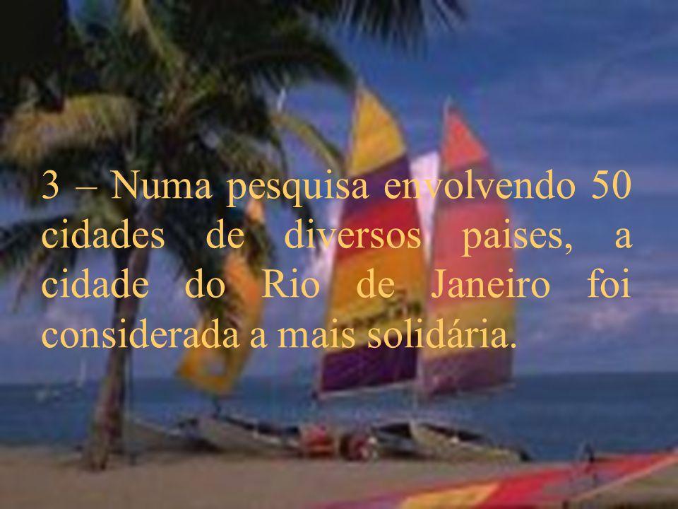3 – Numa pesquisa envolvendo 50 cidades de diversos paises, a cidade do Rio de Janeiro foi considerada a mais solidária.