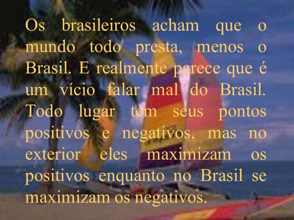 Os brasileiros acham que o mundo todo presta, menos o Brasil