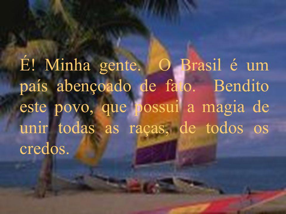É. Minha gente. O Brasil é um país abençoado de fato