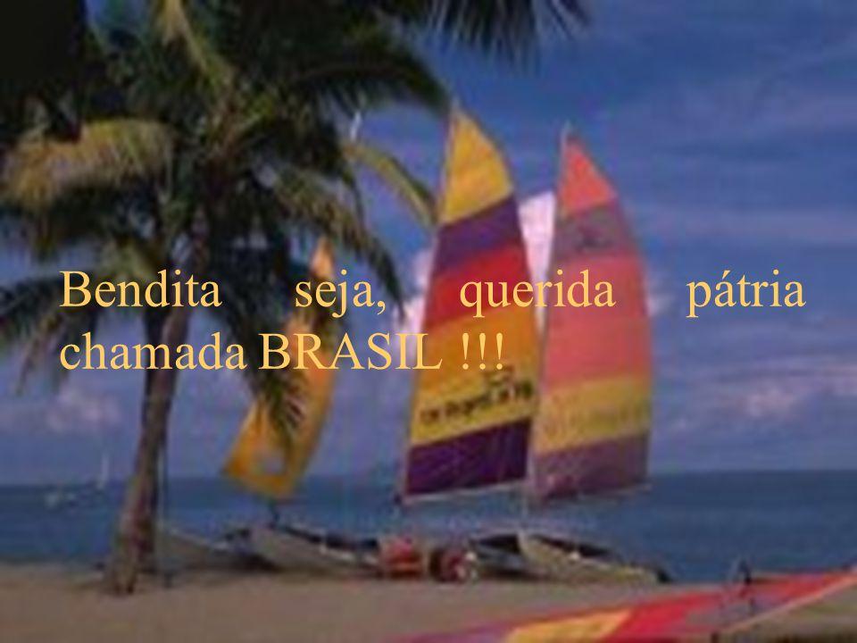 Bendita seja, querida pátria chamada BRASIL !!!