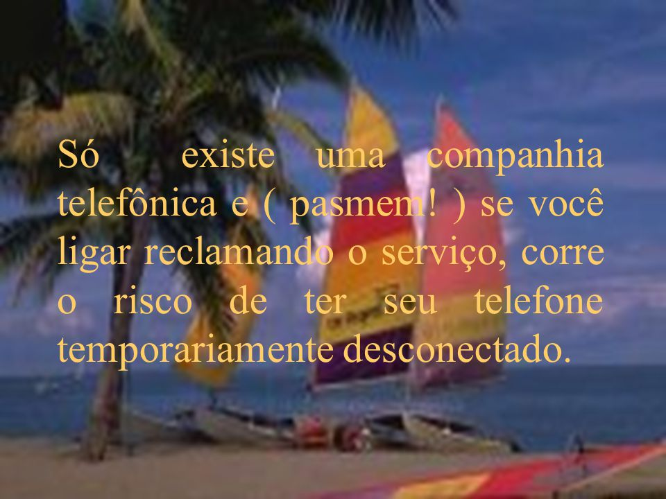 Só existe uma companhia telefônica e ( pasmem