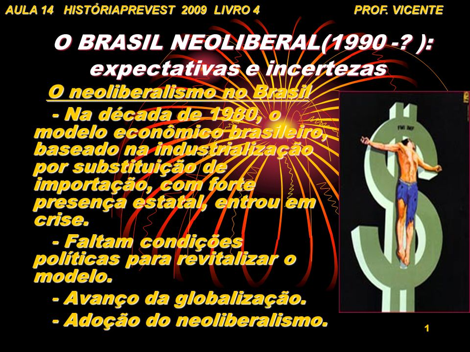 O BRASIL NEOLIBERAL(1990 - ): expectativas e incertezas