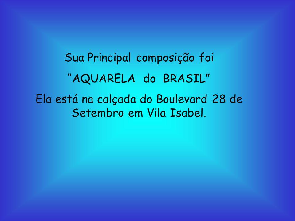 Sua Principal composição foi AQUARELA do BRASIL