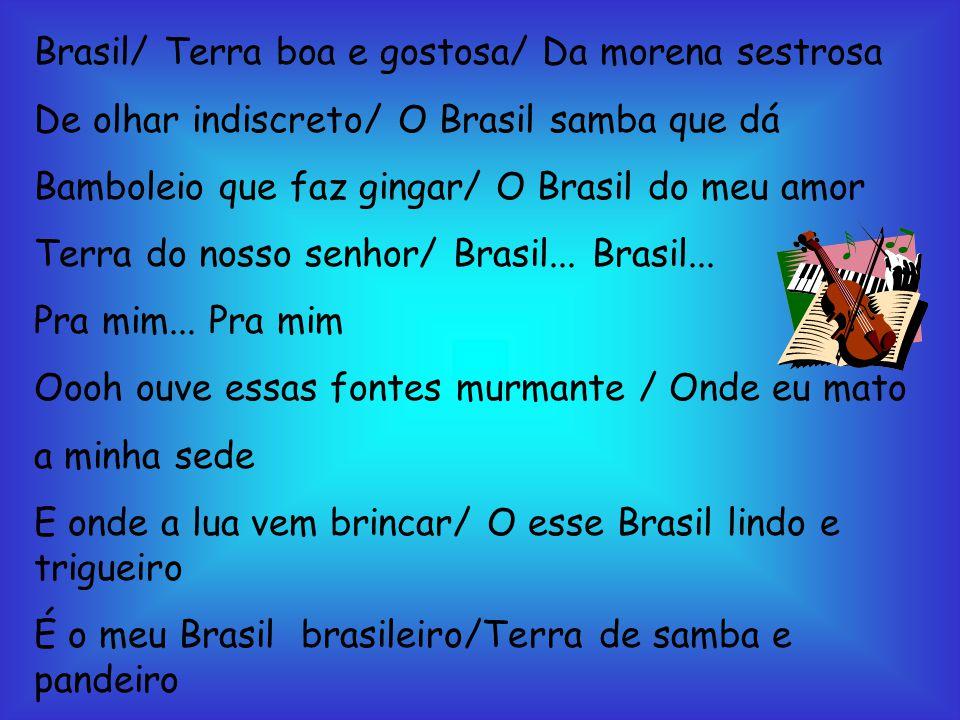 Brasil/ Terra boa e gostosa/ Da morena sestrosa
