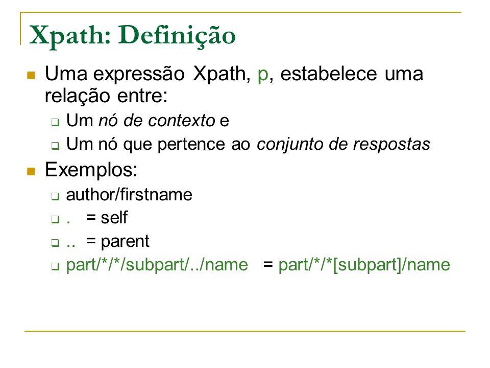 Xpath: Definição Uma expressão Xpath, p, estabelece uma relação entre: