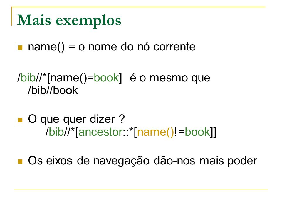 Mais exemplos name() = o nome do nó corrente