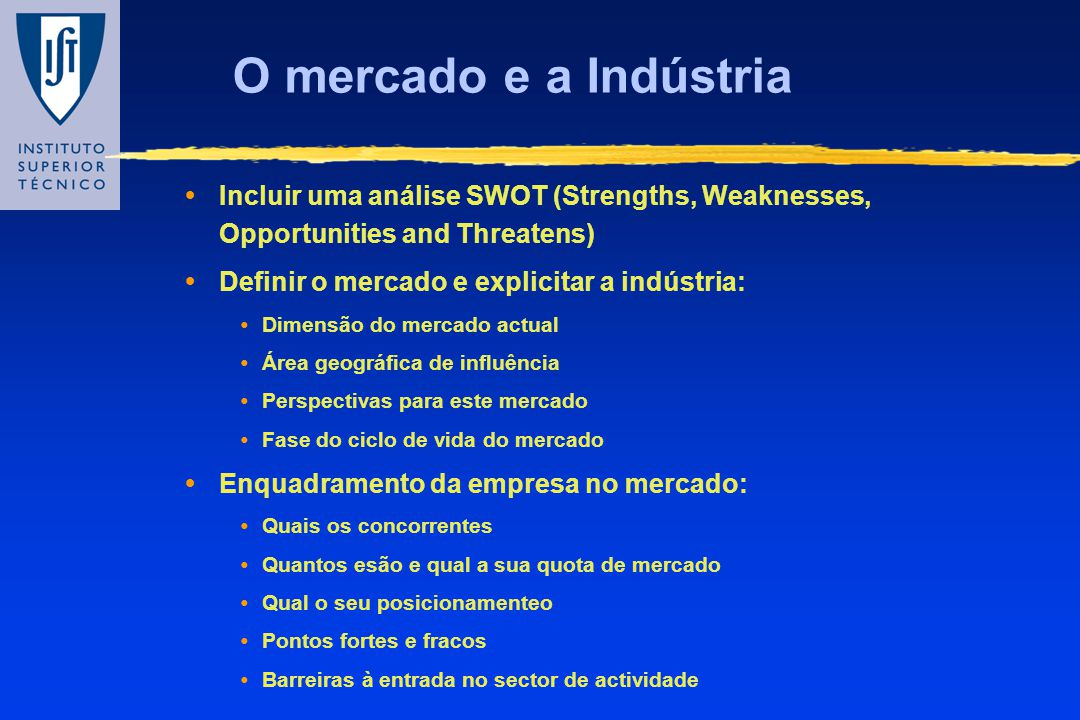 O mercado e a Indústria Incluir uma análise SWOT (Strengths, Weaknesses, Opportunities and Threatens)