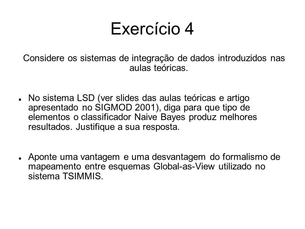 Exercício 4 Considere os sistemas de integração de dados introduzidos nas aulas teóricas.