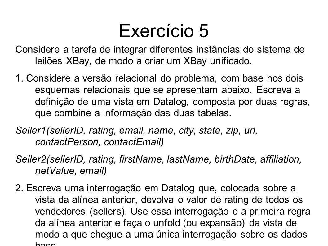 Exercício 5 Considere a tarefa de integrar diferentes instâncias do sistema de leilões XBay, de modo a criar um XBay unificado.