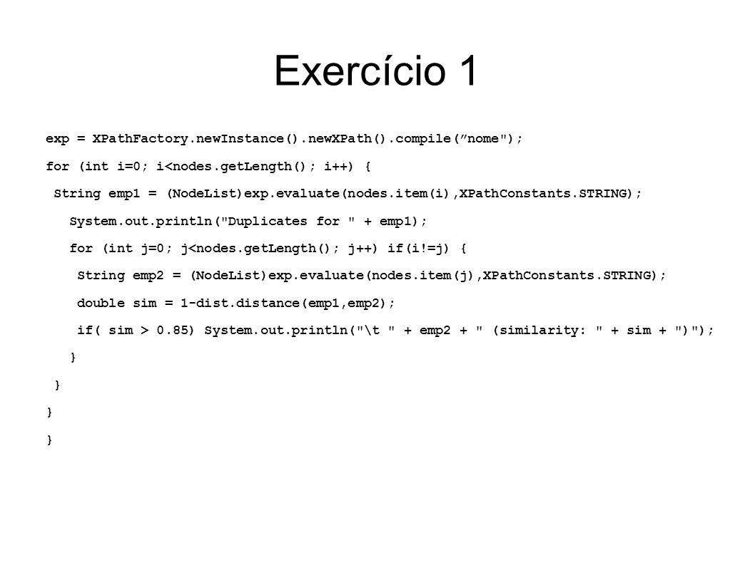 Exercício 1 exp = XPathFactory.newInstance().newXPath().compile( nome ); for (int i=0; i<nodes.getLength(); i++) {