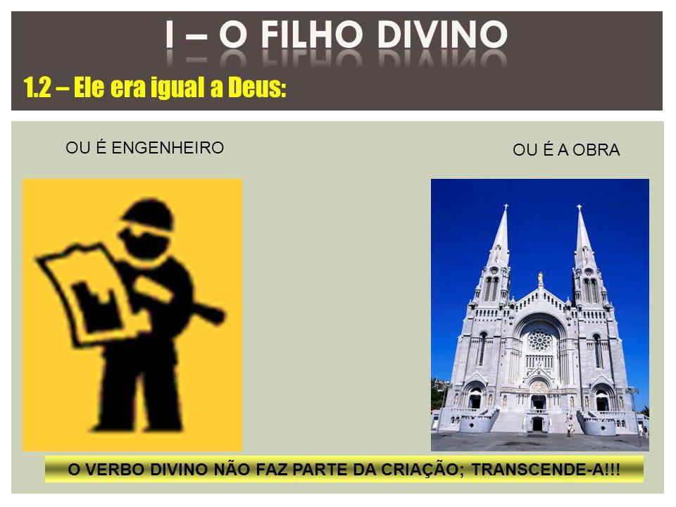 O VERBO DIVINO NÃO FAZ PARTE DA CRIAÇÃO; TRANSCENDE-A!!!