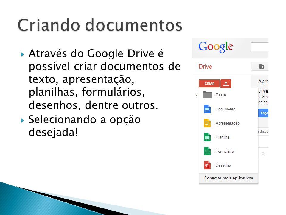 Criando documentos Através do Google Drive é possível criar documentos de texto, apresentação, planilhas, formulários, desenhos, dentre outros.