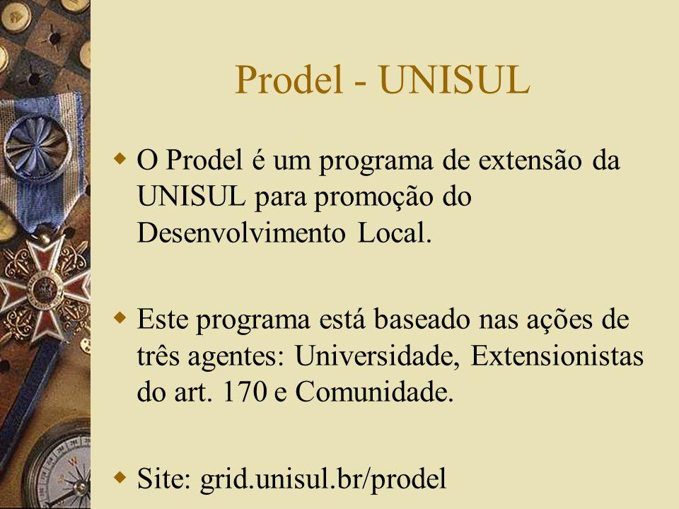 Prodel - UNISUL O Prodel é um programa de extensão da UNISUL para promoção do Desenvolvimento Local.
