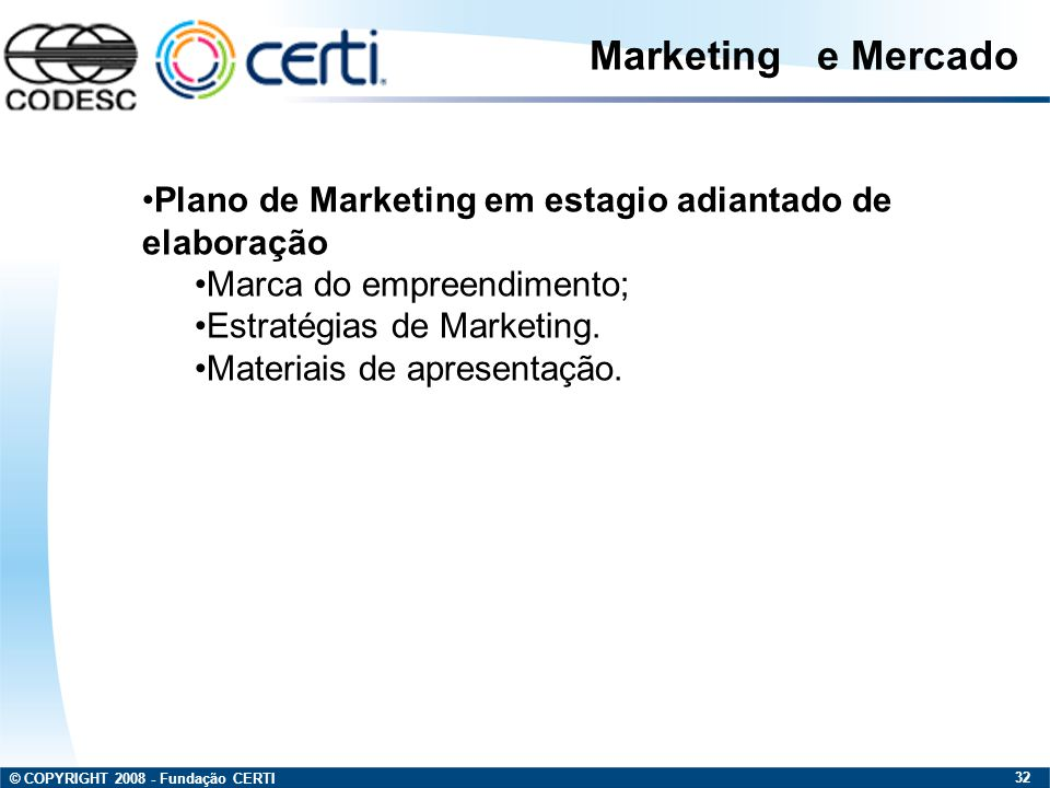 Marketing e Mercado Plano de Marketing em estagio adiantado de elaboração. Marca do empreendimento;
