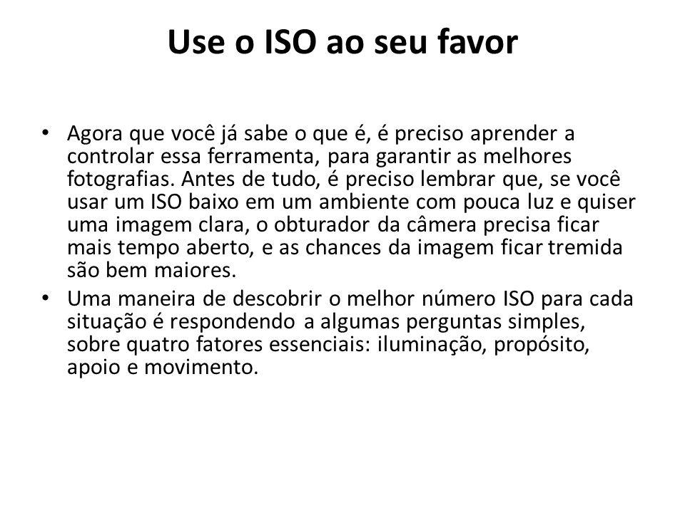 Use o ISO ao seu favor