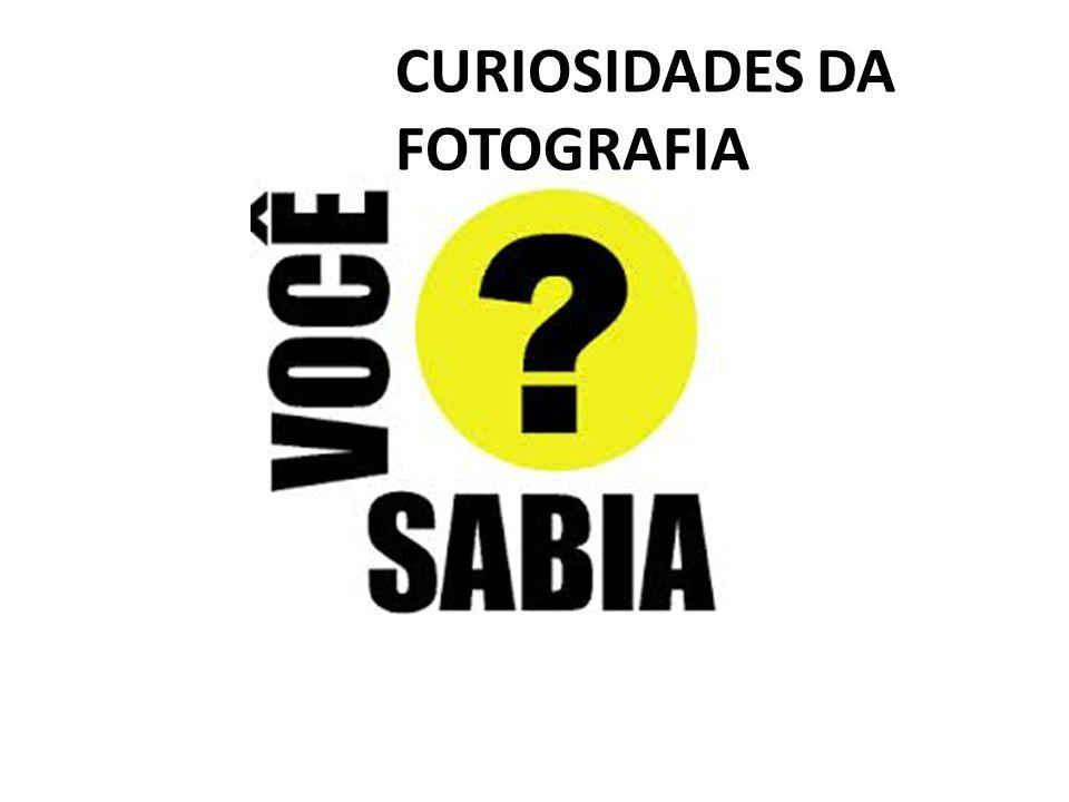 CURIOSIDADES DA FOTOGRAFIA