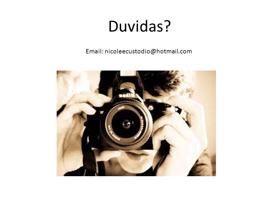 Duvidas Email: nicoleecustodio@hotmail.com