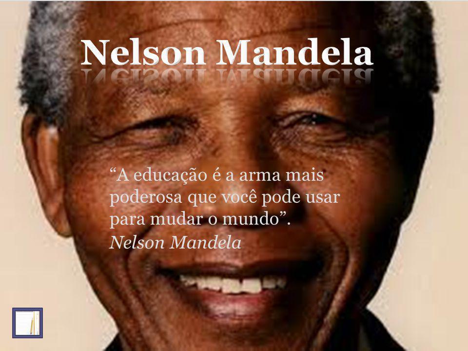 Nelson Mandela A educação é a arma mais poderosa que você pode usar para mudar o mundo .
