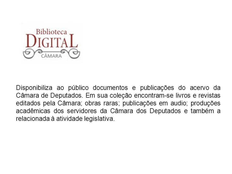 Disponibiliza ao público documentos e publicações do acervo da Câmara de Deputados.