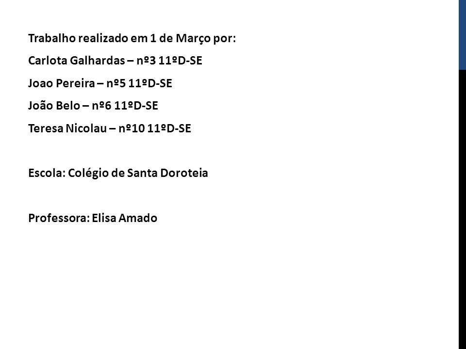 Trabalho realizado em 1 de Março por: Carlota Galhardas – nº3 11ºD-SE Joao Pereira – nº5 11ºD-SE João Belo – nº6 11ºD-SE Teresa Nicolau – nº10 11ºD-SE Escola: Colégio de Santa Doroteia Professora: Elisa Amado