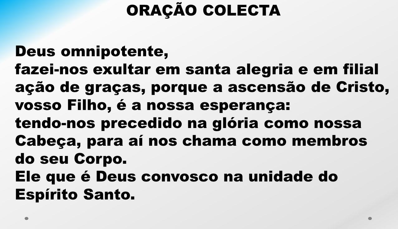 ORAÇÃO COLECTA Deus omnipotente,