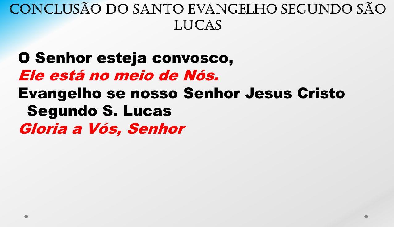 Conclusão do santo Evangelho segundo São Lucas
