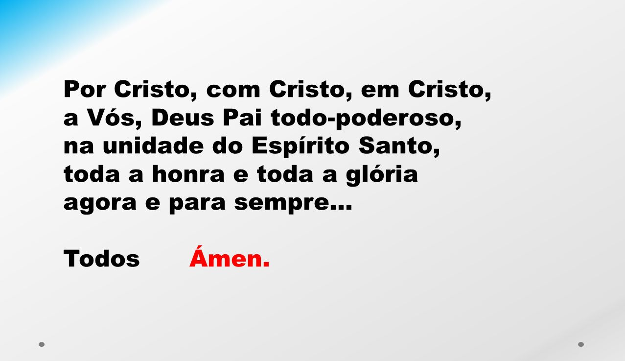 Por Cristo, com Cristo, em Cristo,