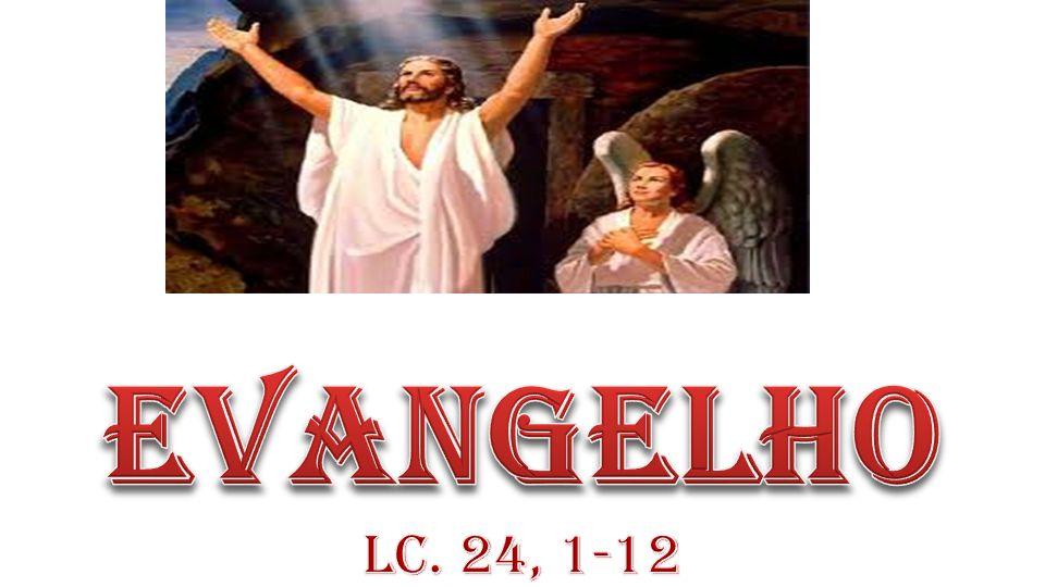Evangelho Lc. 24, 1-12