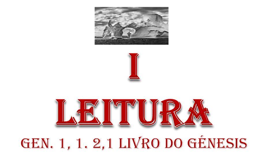 i LEITURA Gen. 1, 1. 2,1 Livro do Génesis