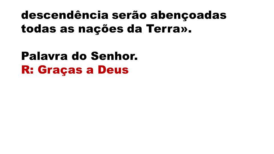 descendência serão abençoadas todas as nações da Terra».