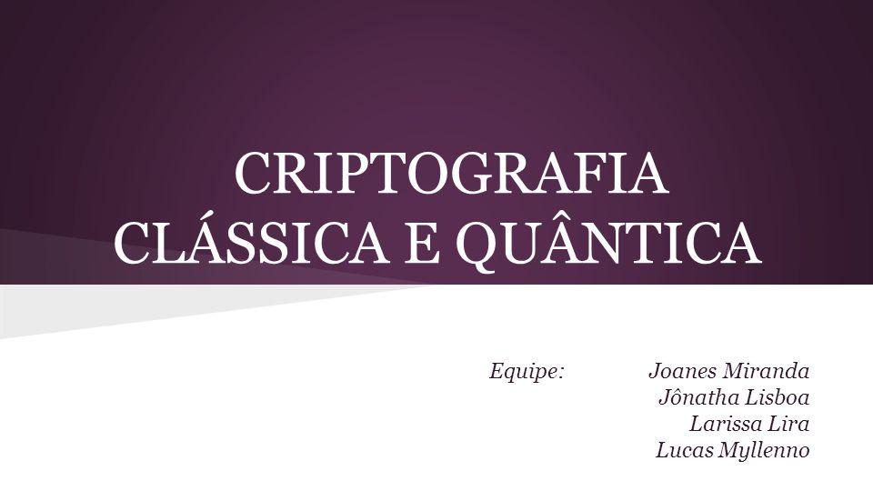 CRIPTOGRAFIA CLÁSSICA E QUÂNTICA