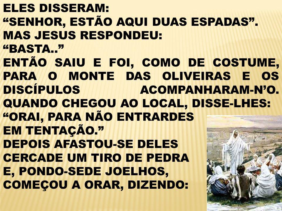 ELES DISSERAM: SENHOR, ESTÃO AQUI DUAS ESPADAS . MAS JESUS RESPONDEU: BASTA..