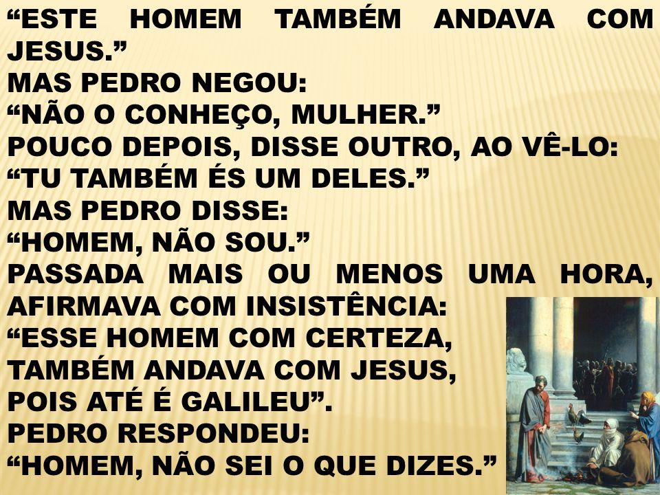 ESTE HOMEM TAMBÉM ANDAVA COM JESUS.